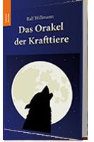 Das Orakel der Krafttiere von Ralf Hillmann